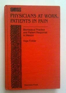 9780813311548: Physicians At Work, Patients In Pain: Biomedical Practice And Patient Response In Mexico