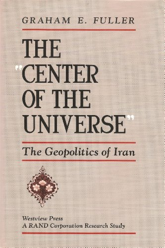 """9780813311586: The """"Center of the Universe"""": The Geopolitics of Iran"""