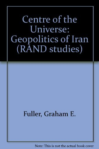 9780813311593: The center Of The Universe: The Geopolitics Of Iran (Rand Corporation Research Study)
