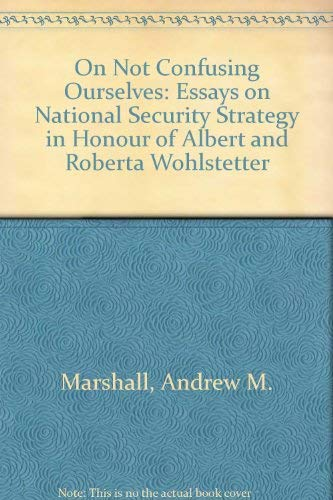 9780813311951: On Not Confusing Ourselves: Essays On National Security Strategy In Honor Of Albert And Roberta Wohlstetter