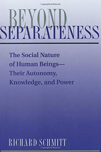 9780813312248: Beyond Separateness: The Social Nature Of Human Beings--their Autonomy, Knowledge, And Power