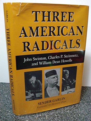 9780813312569: Three American Radicals: John Swinton, Charles P. Steinmetz, and William Dean Howells