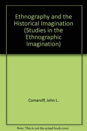 9780813313047: Ethnography And The Historical Imagination (Studies in the Ethnographic Imagination)