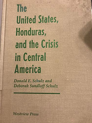 9780813313245: The United States, Honduras, And The Crisis In Central America (Thematic Studies in Latin America)