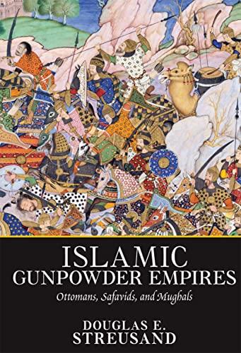 9780813313597: Islamic Gunpowder Empires: Ottomans, Safavids, and Mughals