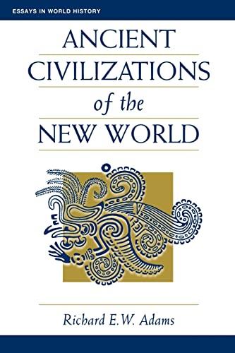 Ancient Civilizations of the New World (Essays: Richard, E.W. Adams
