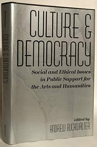 9780813313849: Culture And Democracy: Social And Ethical Issues In Public Support For The Arts And Humanities