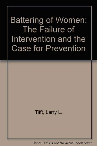 Battering Of Women: The Failure Of Intervention And The Case For Prevention: Tifft, Larry L.