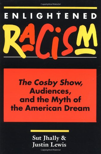 Enlightened Racism: The Cosby Show, Audiences, and the Myth of the American Dream