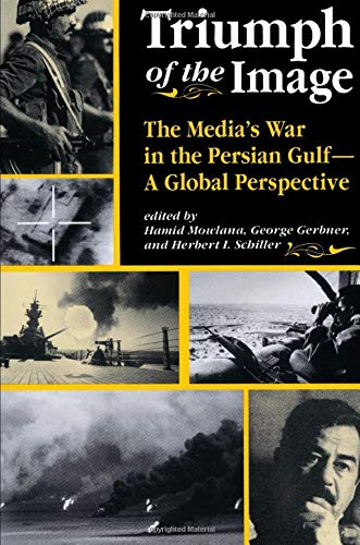 9780813315324: Triumph Of The Image: The Media's War In The Persian Gulf, A Global Perspective (Critical Studies in Communication & in the Cultural Industries)