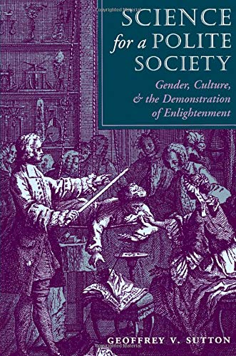 Science for a Polite Society Gender, Culture, and the Demonstration of Enlightenment