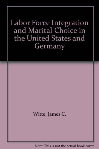 Labor Force Integration and Marital Choice in the United States and Germany: Witte, James C.