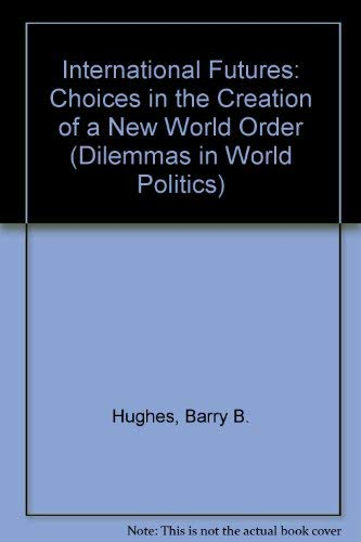 9780813316505: International Futures: Choices In The Creation Of A New World Order (Dilemmas in World Politics)