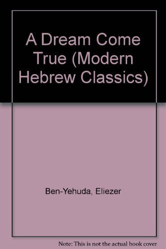 A Dream Come True (Modern Hebrew Classics): Ben-Yehuda, Eliezer
