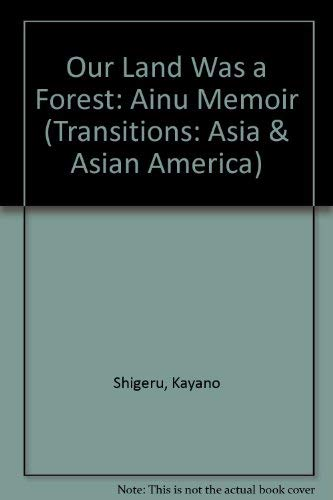 9780813317076: Our Land Was A Forest: An Ainu Memoir (Transitions : Asia and Asian America)