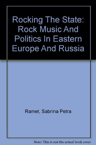 Rocking The State: Rock Music And Politics In Eastern Europe And Russia: Ramet, Sabrina Petra