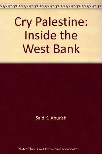 Cry Palestine: Inside the West Bank: Aburish, Said K.