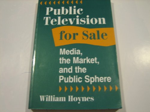 9780813318295: Public Television For Sale: Media, The Market, And The Public Sphere (Critical Studies in Communication and in the Cultural Industries)