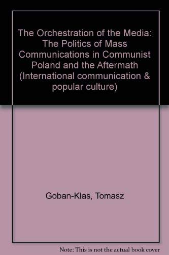 9780813318684: The Orchestration of the Media: The Politics of Mass Communications in Communist Poland and the Aftermath