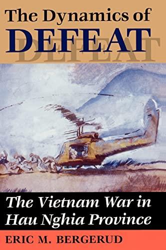 Dynamics of Defeat: The Vietnam War in Hau Nghia Province: Eric M Bergerud
