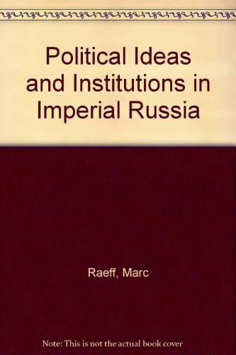 Political Ideas and Institutions in Imperial Russia: Marc Raeff