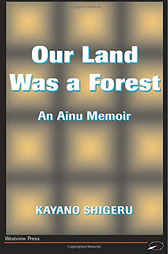 Our Land Was A Forest: An Ainu Memoir (Transitions--Asia & the Pacific) (0813318807) by Kayano Shigeru; Selden, Mark; Shigeru, Kayano