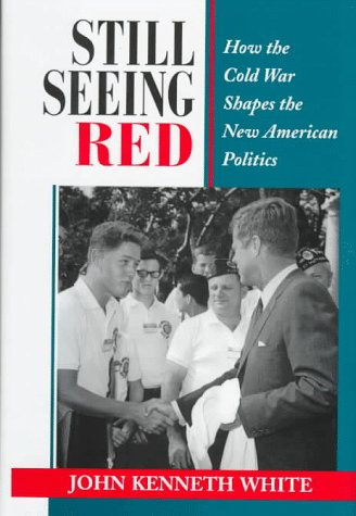 9780813318882: Still Seeing Red: How The Cold War Shapes The New American Politics (Transforming American Politics)