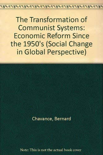 The Transformation Of Communist Systems: Economic Reform Since The 1950s (Social Change in Global Perspective) (0813319161) by Chavance, Bernard; Hauss, Charles; Selden, Mark