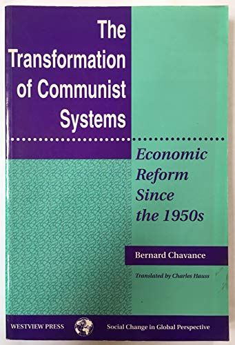 The Transformation Of Communist Systems: Economic Reform Since The 1950s (Social Change in Global Perspective (Boulder, Colo.).) (081331917X) by Chavance, Bernard; Hauss, Charles; Selden, Mark