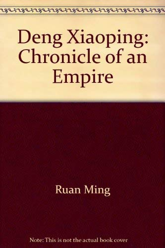Deng Xiaoping: Chronicle of an Empire: Ming, Ruan, Liu, Nancy, Rand, Peter, Sullivan, Lawrence R.
