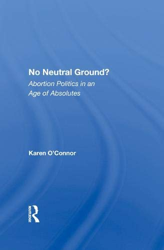 9780813319452: No Neutral Ground?: Abortion Politics In An Age Of Absolutes (Dilemmas in American Politics)