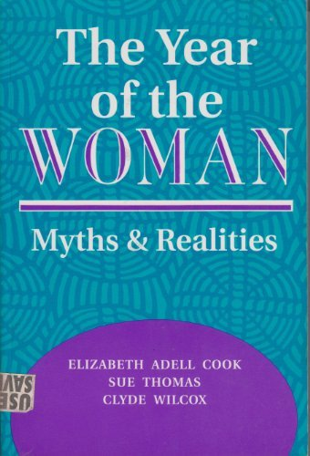 The Year Of The Woman: Myths And Realities (Transforming American Politics) (0813319714) by Cook, Elizabeth Adell; Thomas, Sue; Wilcox, Clyde