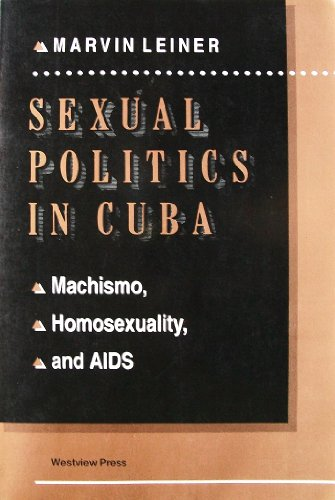 9780813321226: Sexual Politics In Cuba: Machismo, Homosexuality, And Aids (Series in Political Economy and Economic Development in Latin America)