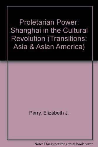 9780813321660: Proletarian Power: Shanghai in the Cultural Revolution (Transitions: Asia & Asian America)
