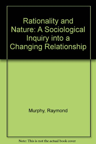 9780813321684: Rationality And Nature: A Sociological Inquiry Into A Changing Relationship