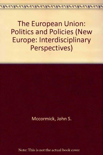 9780813322339: The European Union: Politics And Policies (The New Europe : Interdisciplinary Perspectives)