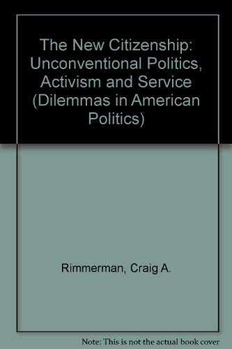 9780813322667: The New Citizenship: Unconventional Politics, Activism, And Service (Dilemmas in American Politics)