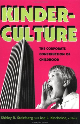 9780813323107: Kinderculture: The Corporate Construction Of Childhood (The Edge, Critical Studies in Educational Theory)