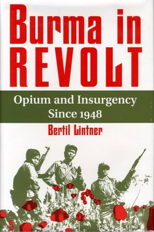 Burma In Revolt: Opium And Insurgency Since 1948 (0813323444) by Bertil Lintner