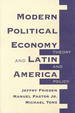 Modern Political Economy And Latin America: Theory And Policy (0813324173) by Jeffry A Frieden; Manuel Jr. Pastor; Manuel Pastor Jr