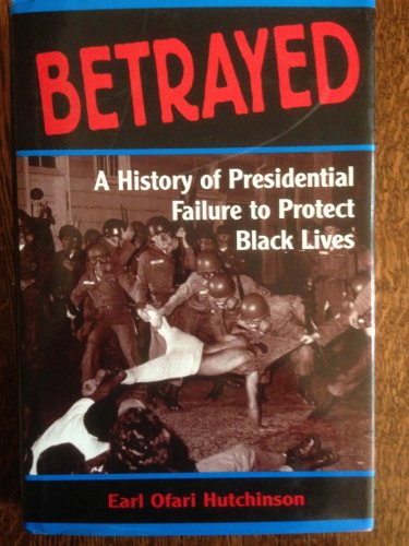 9780813324654: Betrayed: A History Of Presidential Failure To Protect Black Lives