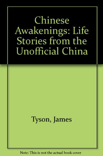 Chinese Awakenings: Life Stories From The Unofficial China [Hardcover]: James & Ann Tyson; James L ...
