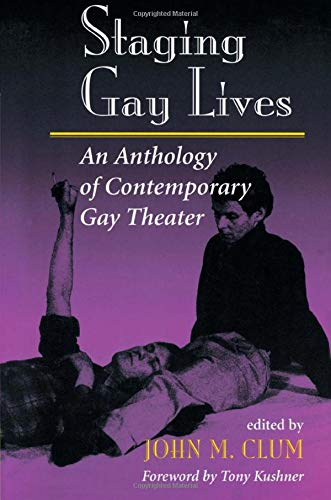 Staging Gay Lives: An Anthology Of Contemporary Gay Theater (9780813325040) by Clum, John M
