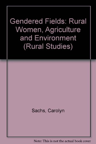 9780813325194: Gendered Fields: Rural Women, Agriculture, And Environment (Rural Studies Series of the Rural Sociological Society)