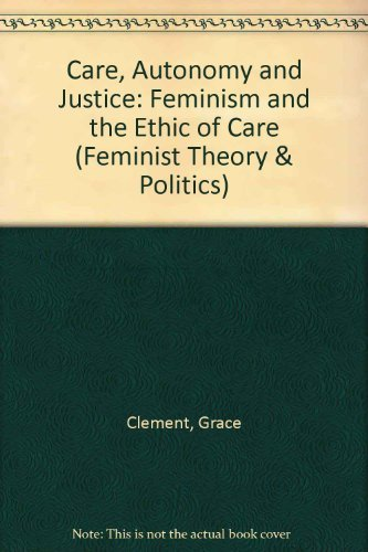9780813325378: Care, Autonomy, And Justice: Feminism And The Ethic Of Care (Feminist Theory and Politics)