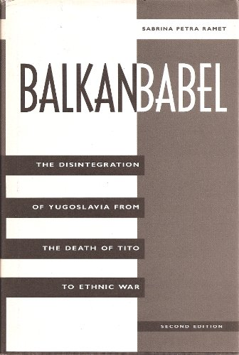 9780813325583: Balkan Babel: The Disintegration Of Yugoslavia From The Death Of Tito To Ethnic War, Second Edition