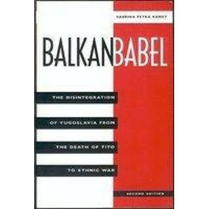 9780813325590: Balkan Babel: The Disintegration Of Yugoslavia From The Death Of Tito To Ethnic War, Second Edition