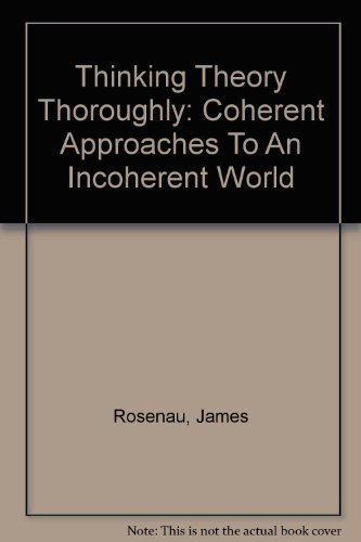 Thinking Theory Thoroughly: Coherent Approaches To An: James N Rosenau,