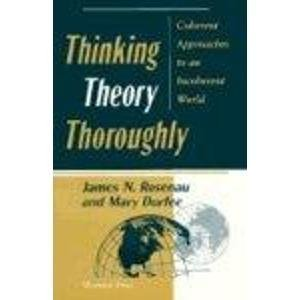 Thinking Theory Thoroughly: Coherent Approaches to an: James N. Rosenau,