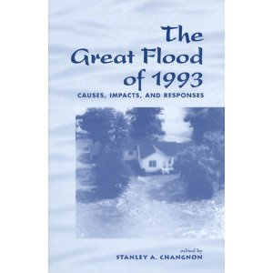The Great Flood Of 1993: Causes, Impacts,: Changnon, Stanley A.